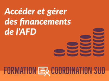 Accéder et gérer des financements de l'AFD (dispositif Initiatives ONG)