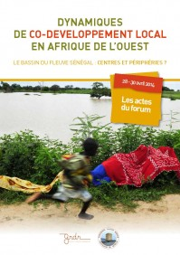 """Les actes du forum """"les dynamiques de co-développement local en Afrique de l'Ouest : le Bassin du Fleuve Sénégal, centres et périphéries"""""""