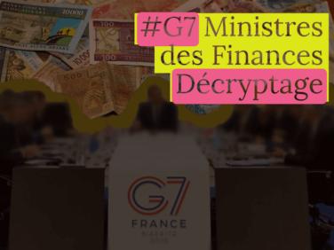 G7 Finances: décryptage et rappel des recommandations de la société civile