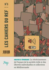 publication-du-cahier-n6-du-ref-le-retrecissement-de-lespace-de-la-societe-civile-et-des-libertes-individuelles-et-collectives-en-mediterranee-analyses-et-temoignages