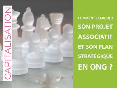 """Capitalisation """"Comment élaborer son projet associatif et son plan stratégique en ONG?"""""""