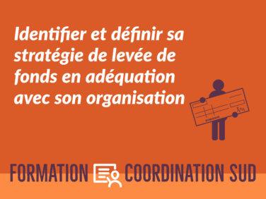 Identifier et définir sa stratégie de levée de fonds en adéquation avec son organisation