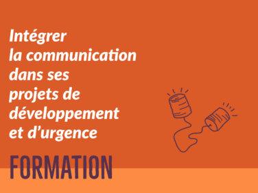 Intégrer la communication dans ses projets de développement et d'urgence