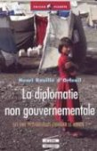 La diplomatie non gouvernementale. Les ONG peuvent-elles changer le monde ?