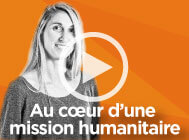 Webdoc: Au cœur d'une mission, 8 humanitaires témoignent!