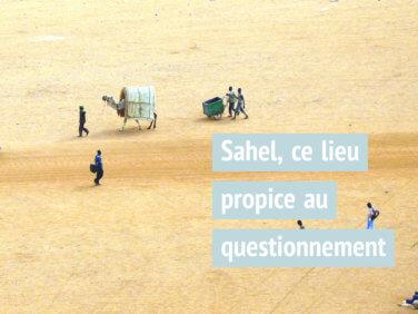 Urgence, développement, migrations: Sahel, ce lieu propice au questionnement